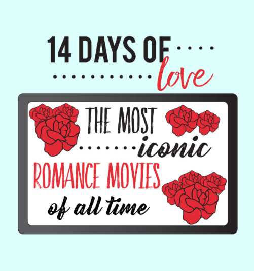 14 Days of Love Day 4: The Most Iconic Romance Movies of All Time