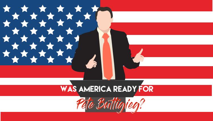 Was America Ready for Pete Buttigieg?