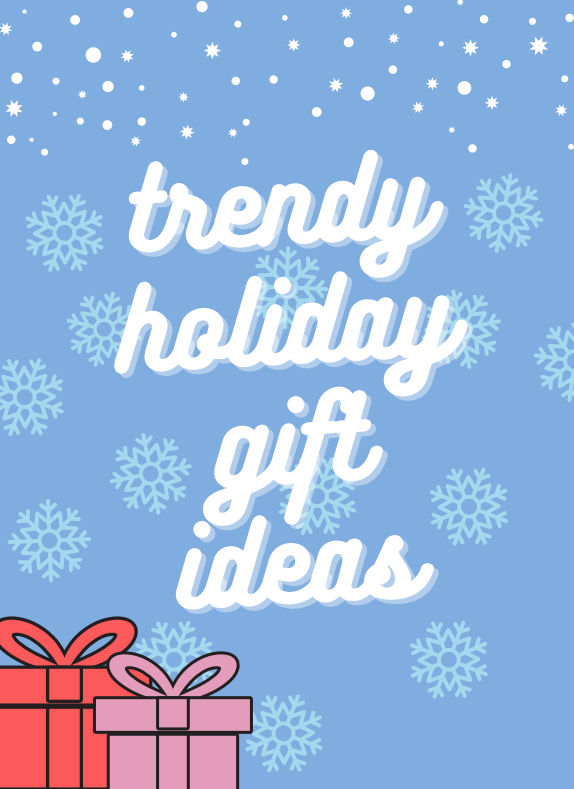 Trendy Holiday Gift Ideas