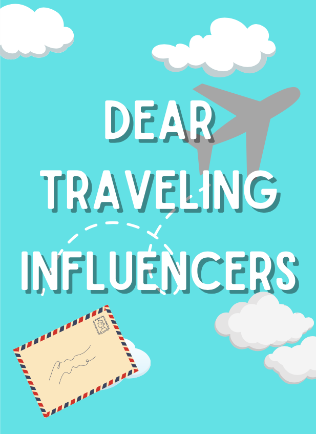 Dear Traveling Influencers
